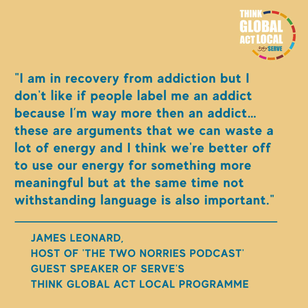 James Leonard, Host of 'the two norries podcast' Guest Speaker of SERVE's Think Global Act Local Programme